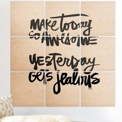 East Urban Home Make Today So Awesome By Kal Barteski Textual Art Print On Wood Wood In Brown Black Size 36 H X 36 W X 0 5 D Wayfair Shefinds